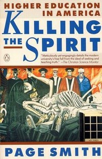 Killing the Spirit: Higher Education in America by Page Smith (1990)